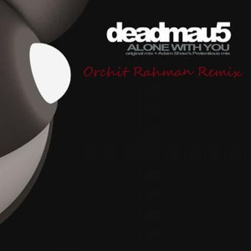 deadmau5 - Alone With You (Orchit Rahman Remix) by Orchit Rahman