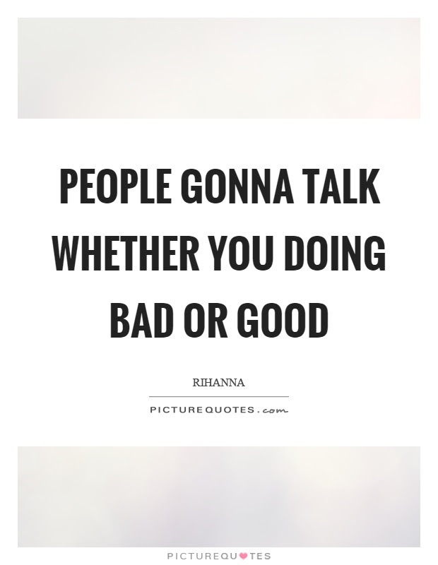People Gonna Talk Whether You Doing Bad Or Good Picture Quotes