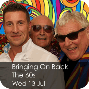 Bringing On Back The 60s - Wednesday 13 July