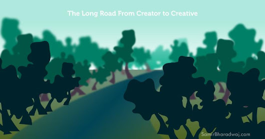 Long Road From Creator to Creative (MANIFESTO) - Samir Bharadwaj