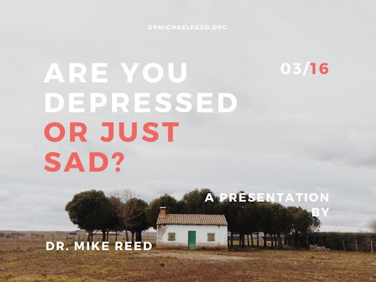 Are You Depressed or Just Sad? by Dr. Mike Reed