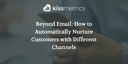 Beyond Email: How to Automatically Nurture Customers with Different Channels