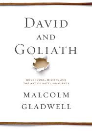 'David and Goliath: Underdogs, Misfits, and the Art of Battling Giants' by Malcolm Gladwell (Little, Brown and Company; October 1, 2013)
