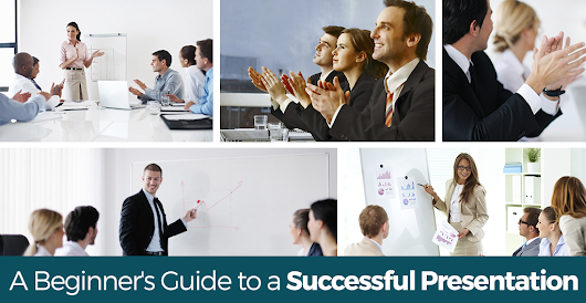 A Beginner's Guide to Giving a Successful Presentation