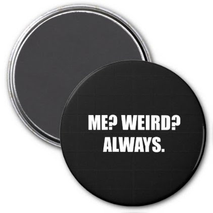 Me Weird Always Magnet