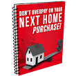 Don't Overpay On Your Next Home Purchase | Don't Overpay On Your Next Home Purchase