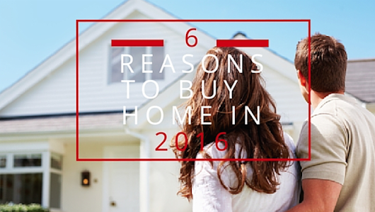 6 Reasons to Buy a Home in 2016 - Aga Kretowski Realtor News -