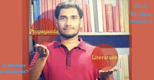 Is Literature Propaganda? An Attempt to Answer | Alok Mishra