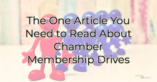 The One Article You Need to Read About Chamber Membership Drives - Frank J. Kenny's Chamber Pros Community