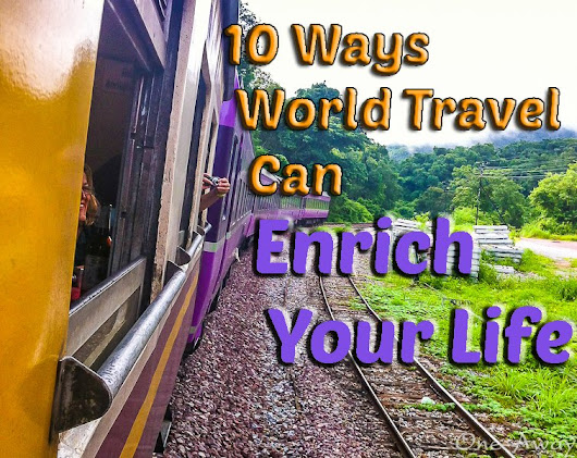 10 Ways World Travel Can Enrich Your Life | One Away