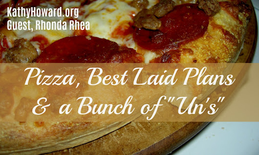 "Pizza, Best Laid Plans, and a Bunch of ""Un's"" - Kathy Howard"