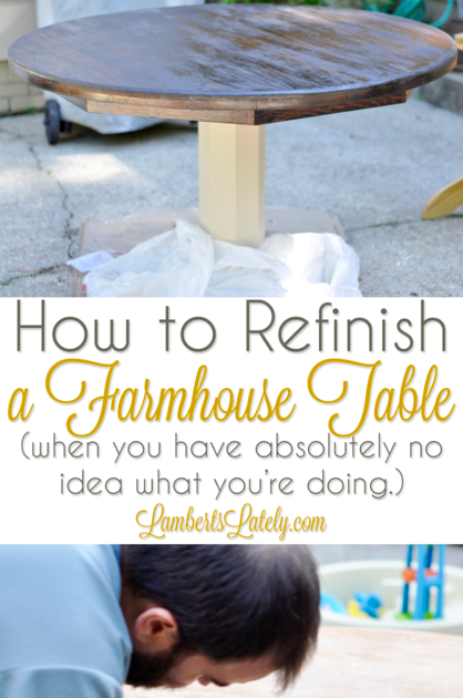 How to Refinish a Farmhouse Table (when you have absolutely no idea what you're doing.)