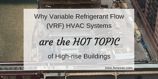 Why Variable Refrigerant Flow (VRF) HVAC Systems are the Hot Topic of High-rise Buildings