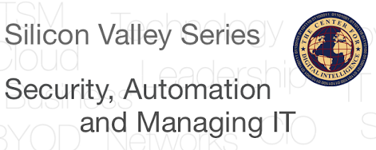 Silicon Valley Series: Security, Automation and Managing IT by Kevin Benedict, Futurist, Center for Digital Intelligence