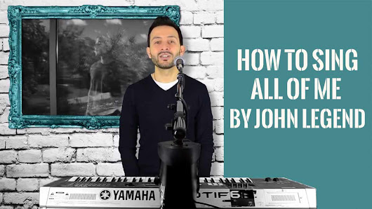 "How To Sing ""All Of Me"" by John Legend 