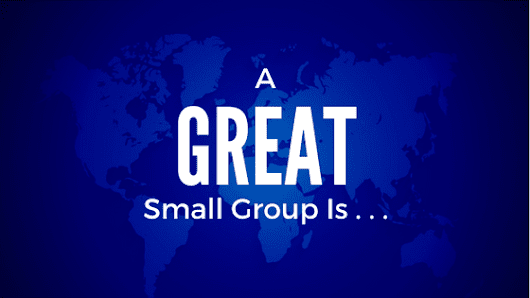 A Great Small Group Is … (It may not be what you think)