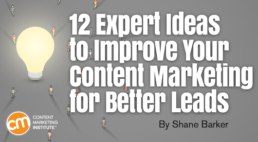 12 Expert Ideas to Improve Your Content Marketing for Better Leads