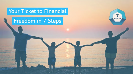 Your Ticket to Financial Freedom in 7 Steps - 7 Wealth