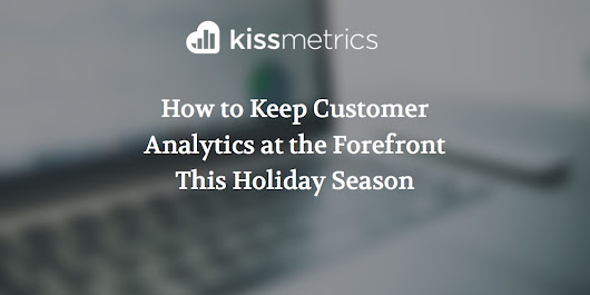 How to Keep Customer Analytics at the Forefront This Holiday Season