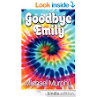 Goodbye Emily - Kindle edition by Michael Murphy. Literature & Fiction Kindle eBooks @ Amazon.com.
