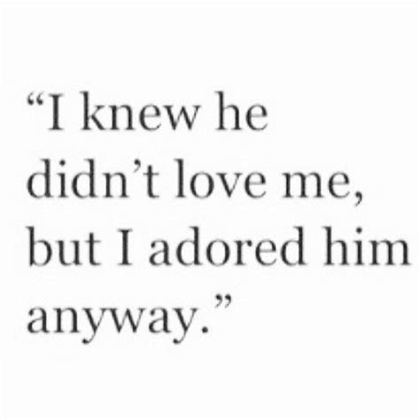 I Know He Doesnt Love Me Quotes