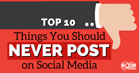 Top 10 Things You Should Never Post on Social Media