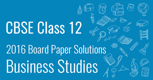 CBSE 2016 Class 12 Business Studies: Board Paper Solutions & Analysis | Testprep Content Hub