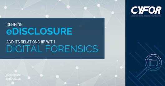 CYFOR | Defining eDisclosure and its relationship with digital forensics