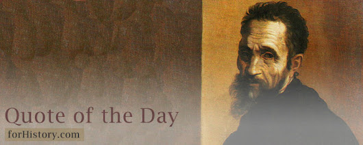 Today's Quote by: Michelangelo Buonarroti | forHistory.com