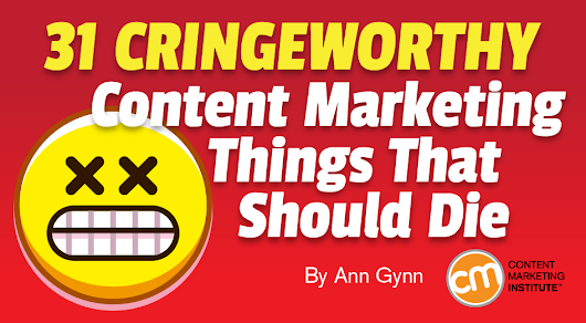 31 Cringeworthy Content Marketing Things That Should Die