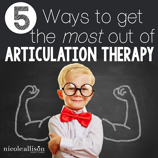 5 Ways to Get the Most out of Articulation Therapy - Speech Peeps