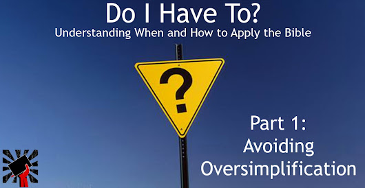 Do I Have To? Understanding When and How to Apply the Bible Part 1: Avoiding Oversimplification - Bible for the Masses