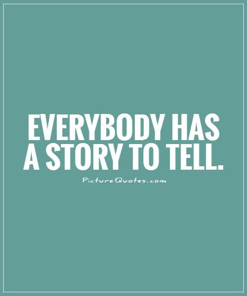 Everybody Has A Story To Tell Picture Quotes