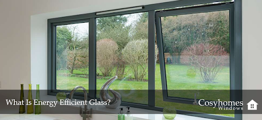 What Is Energy Efficient Glass? | Cosyhomes Windows