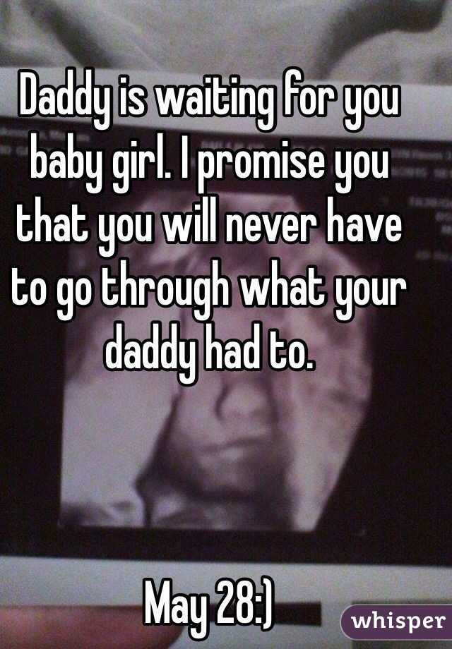 Daddy Is Waiting For You Baby Girl I Promise You That You Will
