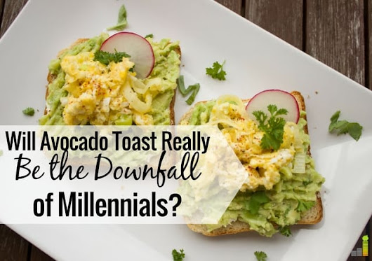 Will Avocado Toast Really Be the Downfall of Millennials? - Frugal Rules