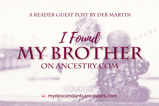Guest Post: I Found My Brother on Ancestry.com | My Descendant's Ancestors