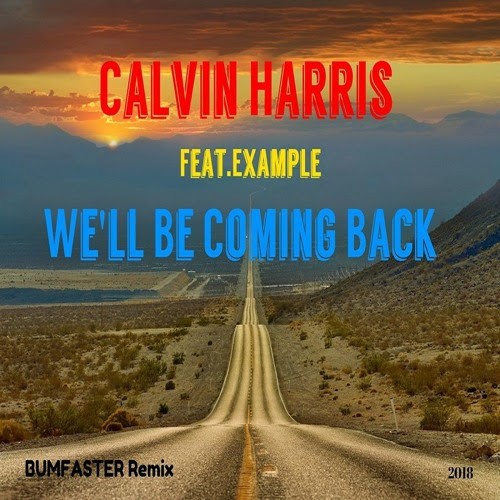 Calvin Harris Feat. Example - We'll Be Coming Back ( Bumfaster Remix ) by Bumfaster