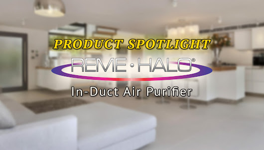 Product Spotlight: REME Halo In-Duct Air Purifier
