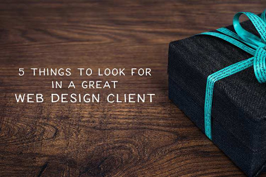 5 Things to Look for in a Great Web Design Client