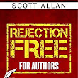 Rejection Free For Authors: How to Conquer Writer's Rejection, Crush Your Inner Critic, and Fearlessly Publish Your Book - Kindle edition by Scott Allan, Rosa Sophie, Derek Doepker. Reference Kindle eBooks @ Amazon.com.