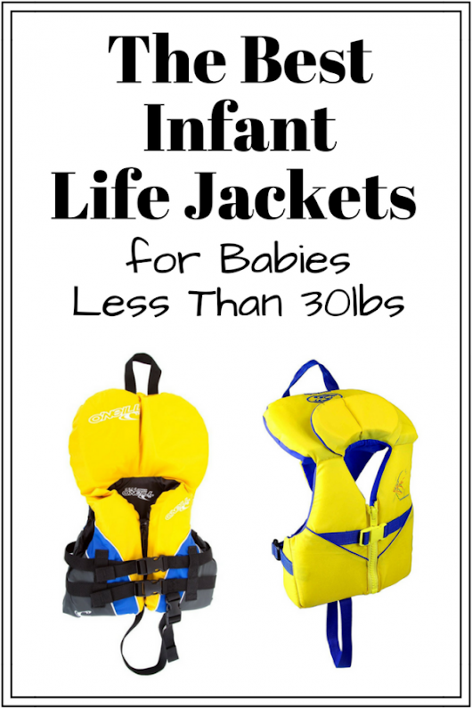 The Best Infant Life Jacket for Babies Less Than 30lbs