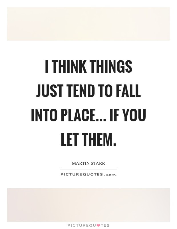 Fall Into Place Quotes Sayings Fall Into Place Picture Quotes