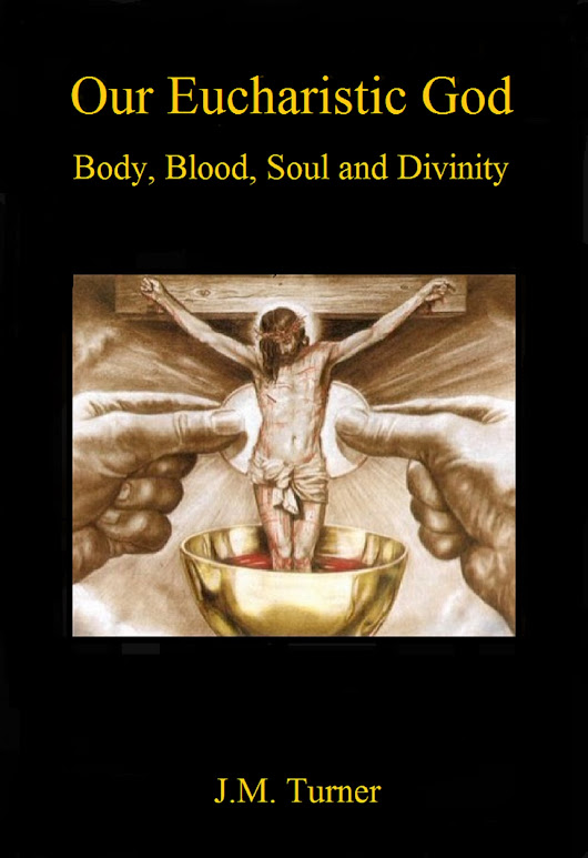 Our Eucharistic God: Body, Blood, Soul and Divinity