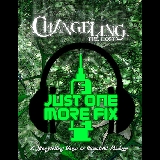 Review Changeling the Lost | Just One More Fix RPG Podcast & Review