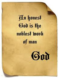 An Honest God Is The Noblest Work Of Man God Honesty Quote