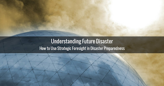 Using Strategic Foresight in Disaster Preparedness • Prepare With Foresight