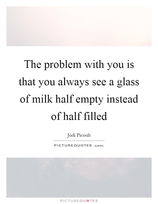 Glass Half Empty Quotes Sayings Glass Half Empty Picture Quotes