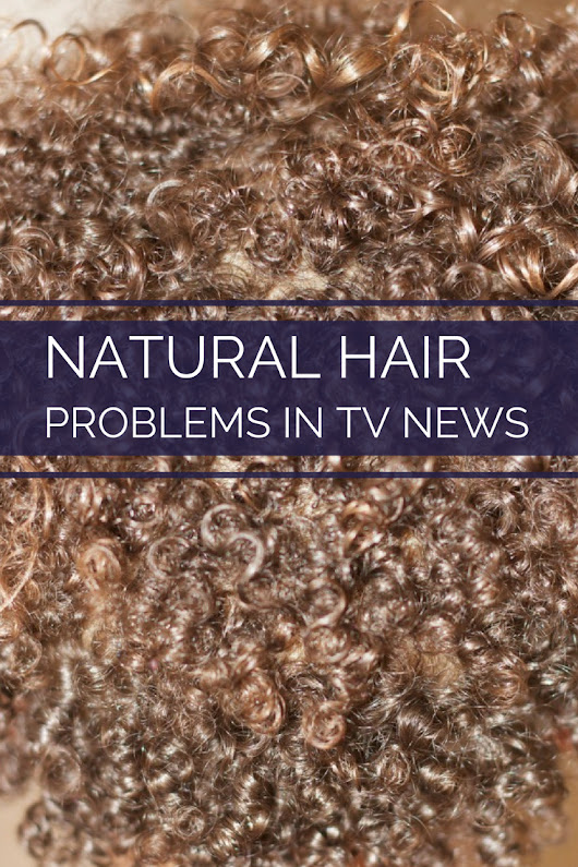Natural Hair Problems in Main Stream TV News | Weather Anchor Mama