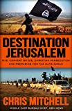 """Destination Jerusalem: Isis, """"convert or Die,"""" Christian Persecution and Preparing for the Days Ahead"""